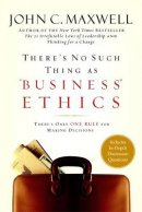 There's No Such Thing as Business Ethics: Discover the One Rule for Making the Right Decisions
