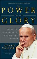 The Power and the Glory Inside the Dark Heart of Pope John Paul II's Vatican