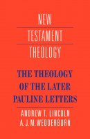 The Theology of the Later Pauline Letters