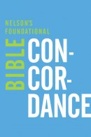 Nelsons Foundational Bible Concordance