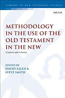 Methodology in the Use of the Old Testament in the New: Context and Criteria