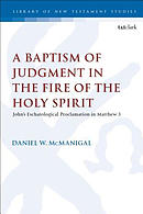 A Baptism of Judgment in the Fire of the Holy Spirit: John's Eschatological Proclamation in Matthew 3