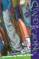 Stand Your Ground: Devotions for Teens by Teens
