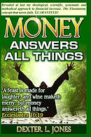 Money Answers All Things: Now Revealed My Theological, Scientific, Systematic and Methodical Approach to Financial Prosperity.