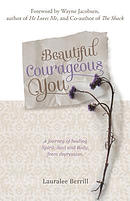 Beautiful Courageous You : A journey of healing Spirit, Soul and Body from depression