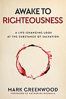 Awake to Righteousness: A Life-Changing Look at the Substance of Salvation