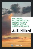 The Gospel According to St. Matthew: With Introduction, Notes, and Maps