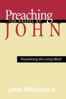 Preaching the Gospel of John: Proclaiming the Living Word