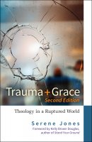 Trauma and Grace, 2nd Edition: Theology in a Ruptured World