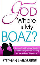 God Where Is My Boaz?: A woman's guide to understanding what's hindering her from receiving the love and man she deserves