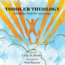 TODDLER THEOLOGY: Childlike Faith for Everyone