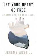 Let Your Heart Go Free: An Emancipation of the Soul