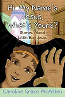 Hi, My Name's Jesus, What's Yours?: Stories about Little Boy Jesus