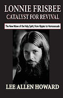 Lonnie Frisbee: Catalyst for Revival: The New Move of the Holy Spirit, from Hippies to Homosexuals