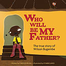 Who Will Be My Father?: The True Story of Wilson Bugembe