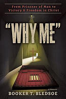 Why Me: From Prisoner of Man to Victory & Freedom in Christ
