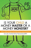 Is Your Child a Money Master or a Money Monster?: Seven Habits of Highly Motivated Kids for Financial Success