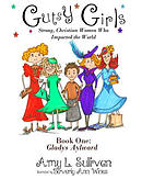 Gutsy Girls: Strong Christian Women Who Impacted the World: Book One: Gladys Aylward