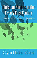 Christian Nurture in the Twenty-First Century: A New Vision for Christian Formation