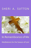 In Remembrance of Me: Meditations for the Season of Lent