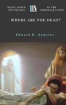 Where Are the Dead?: Basic Bible Doctrines of the Christian Faith
