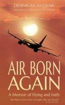 Air Born Again: A Memoir of Flying and Faith
