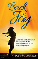 Back to Joy: An Intimate Journey with Jesus Into Emotional Health and Maturity