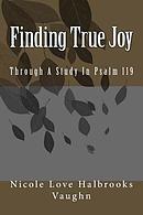 Finding True Joy: Through a Study in Psalm 119