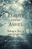 Beauty from Ashes: Walking in New Life with God After Loss