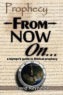 Prophecy: From Now On...: (A Layman's Guide to Biblical Prophecy)
