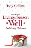 Living the Season Well: Reclaiming Christmas