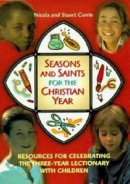 Seasons and Saints for the Christian Year: Resources for Celebrating the Three Year Lectionary with Children