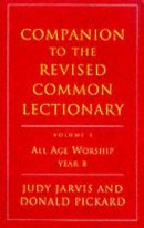Companion to the Revised Common Lectionary : V. 3. All Age Worship Year B