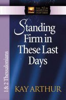 Standing Firm in These Last Days: 1 & 2 Thessalonians