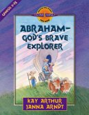 Abraham: God's Brave Explorer : Genesis 11-25