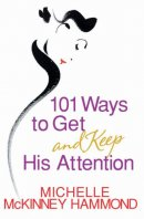 101 Ways to Get and Keep His Attention