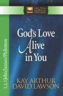 God's Love Alive In You: 1,2,3 John, James, Philemon