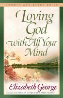 Loving God With All Your Mind (Growth and Study Guide)