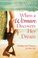 When a Woman Discovers Her Dream: Finding God's Purpose For Your Life