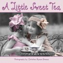 Little Sweet Tea A Boardbook