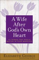 A Wife After God's Own Heart
