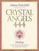 Crystal Angels 444: Healing with the Divine Power of Heaven & Earth