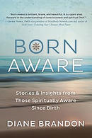 Born Aware: Stories & Insights from Those Spiritually Aware Since Birth