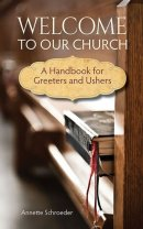 Welcome To Our Church: A Handbook For Greeters And Ushers