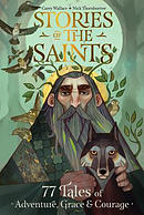 Stories of the Saints: 77 Tales of Adventure, Grace & Courage