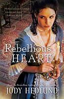 Rebellious Heart : The Hearts of Faith Series
