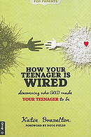 How Your Teenager Is Wired: Discovering Who God Made Your Teenagers to Be