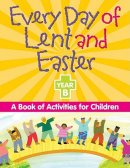 Every Day of Lent and Easter, Year B