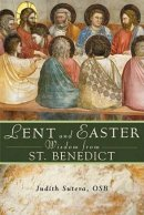 Lent and Easter Wisdom from Saint Benedict: Daily Scripture and Prayers Together with Saint Benedict's Own Words