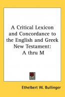 Critical Lexicon And Concordance To The English And Greek New Testament